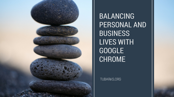 Balancing Personal and Business Lives with Google Chrome