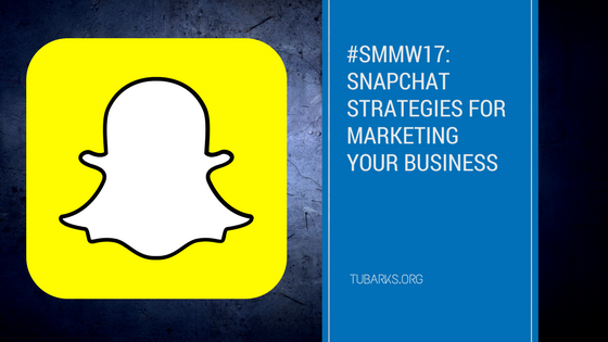 #SMMW17: Snapchat Strategies for Marketing Your Business
