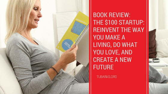 Book Review: The $100 Startup: Reinvent the Way You Make a Living, Do What You Love, and Create a New Future